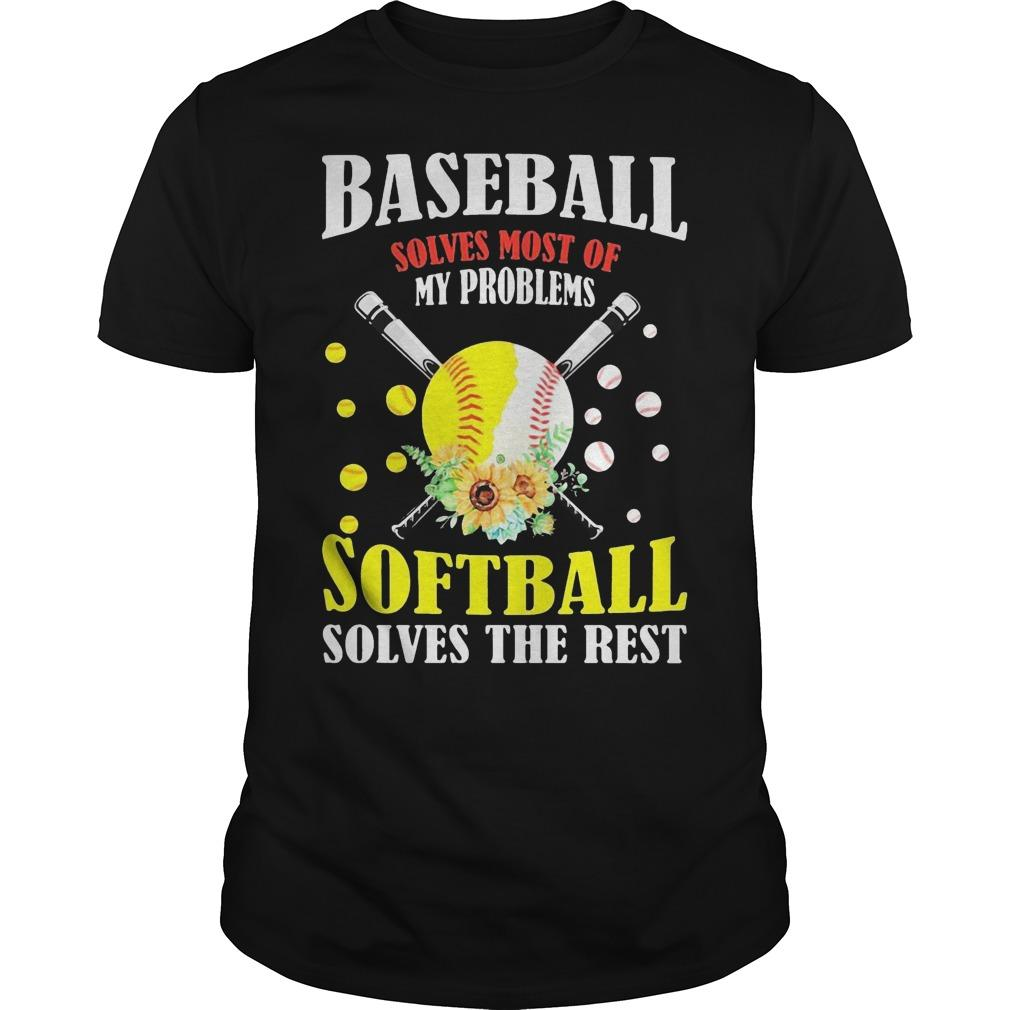 Baseball Solves Most Of My Problems Softball Solves The Rest Shirt