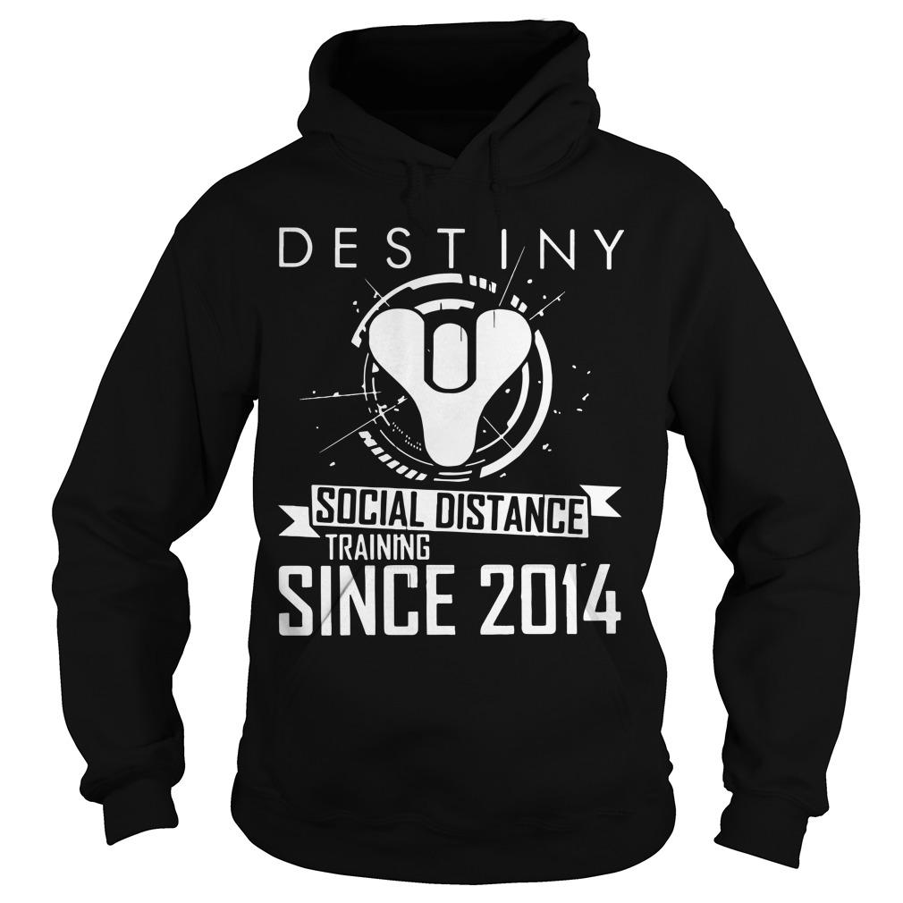 Destiny Social Distance Training Since 2014 Hoodie