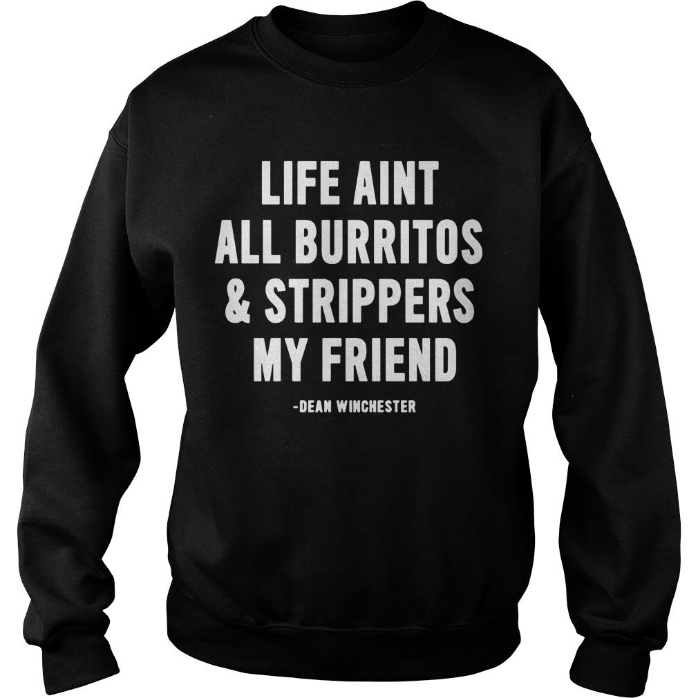 Life Aint All Burritos And Strippers My Friend Dean Winchester Sweater