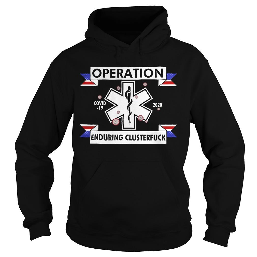 Operation Covid 19 2020 Enduring Clusterfuck Hoodie