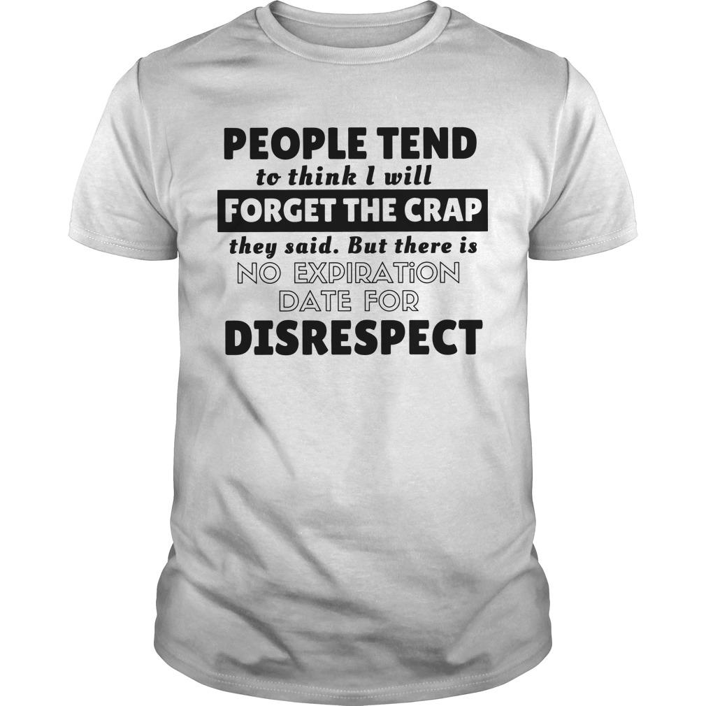 People Tend To Think I Will Forget The Crap They Said Shirt