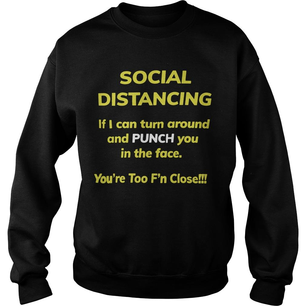 Social Distancing If I Can Turn Around And Punch You In The Face Sweater