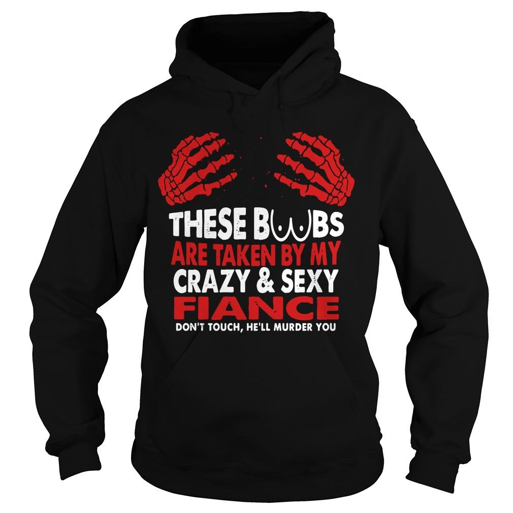These Boobs Are Taken By My Crazy And Sexy Fiance Hoodie