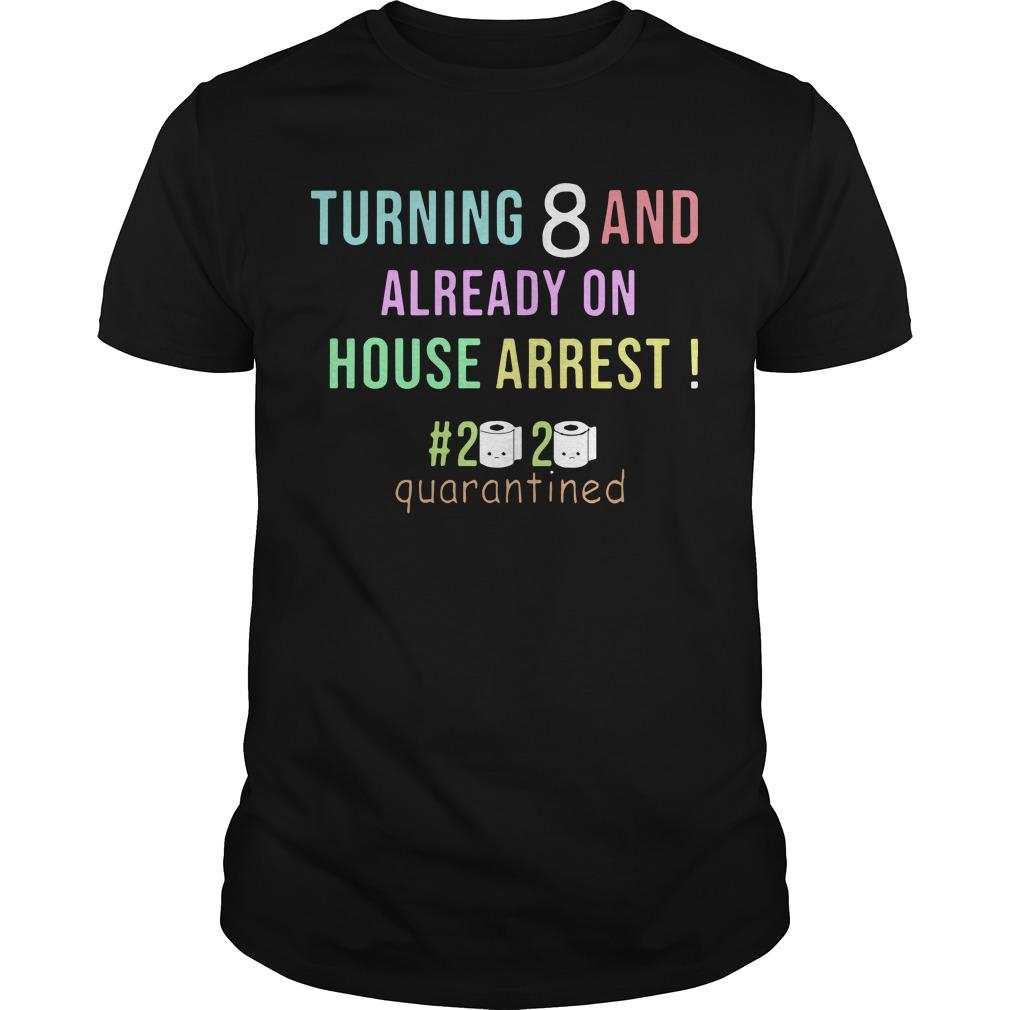 Turning 8 And Already On House Arrest #2020 Quarantined Shirt