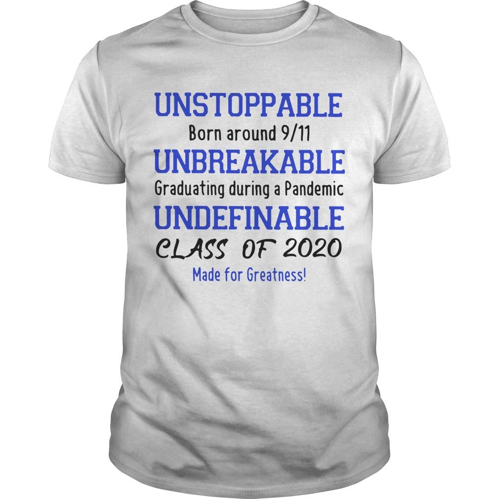 Unstoppable Born Around 9 11 Unbreakable Graduating During A Pandemic Shirt