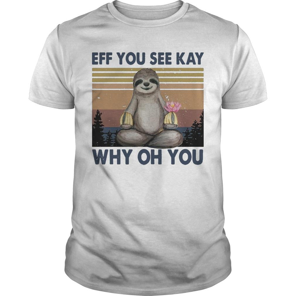 Vintage Sloth Eff You Seekay Why Oh You Shirt