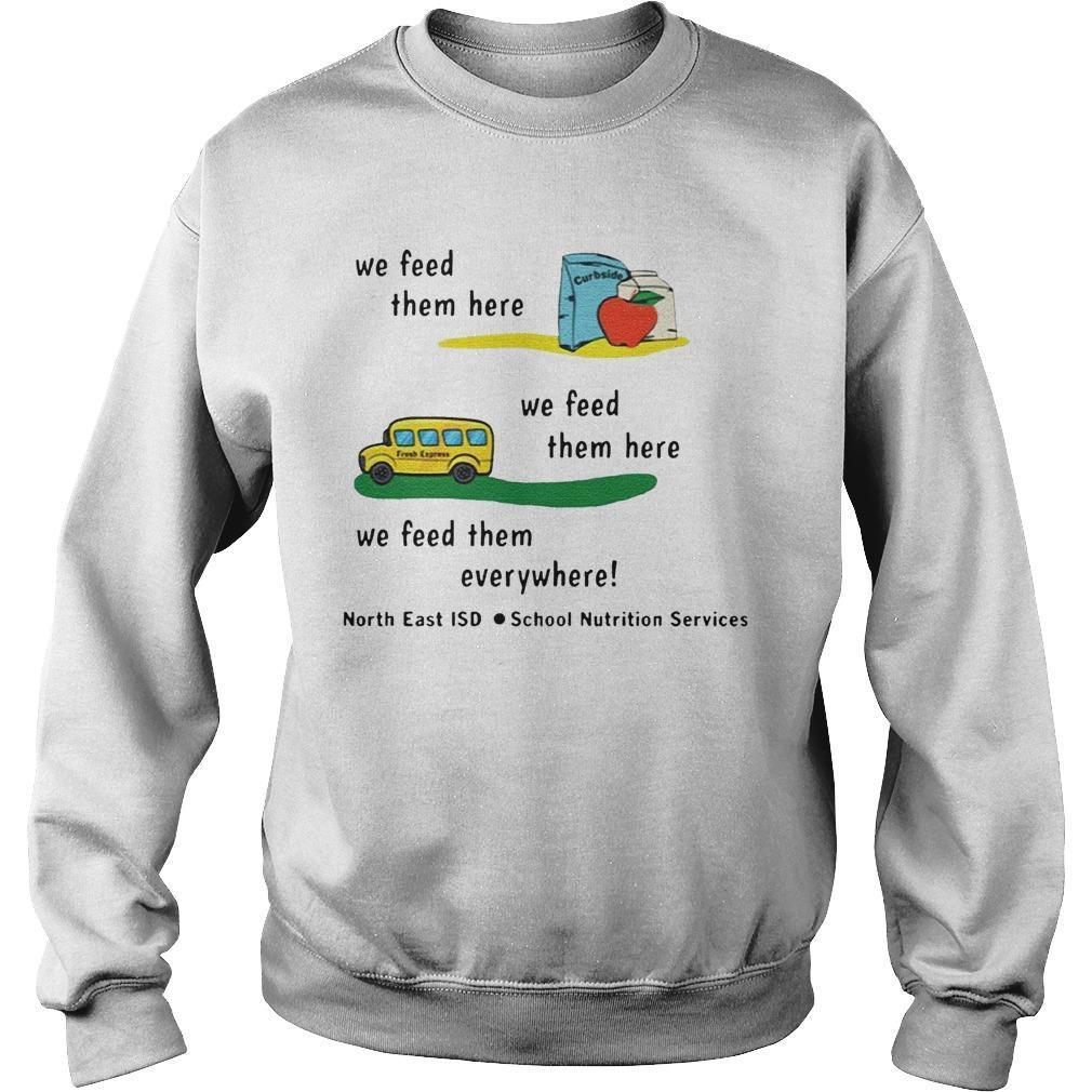 We Feed Them Here We Feed Them Everywhere North East Isd Sweater