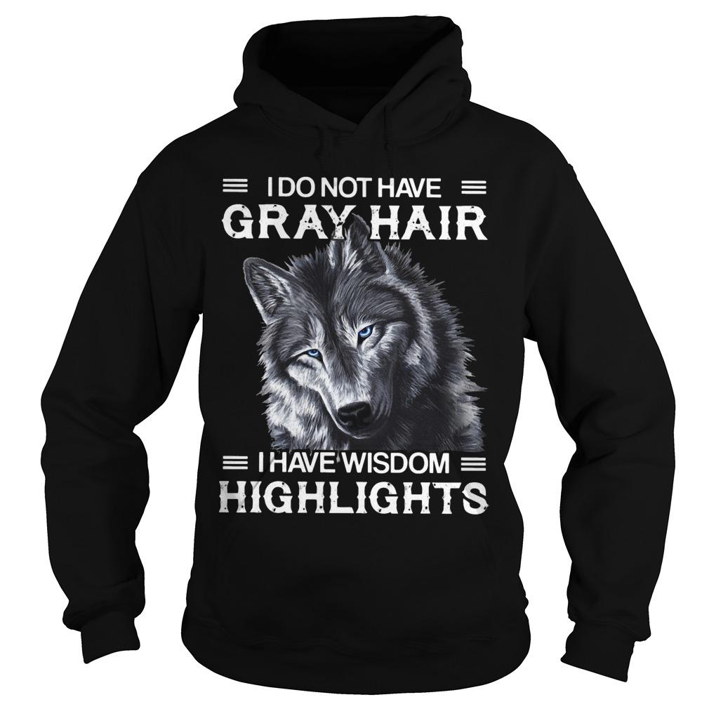 Wolf I Do Not Have Gray Hair I Have Wisdom Highlights Hoodie