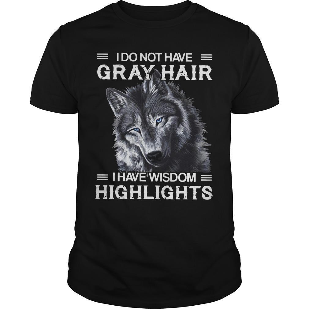 Wolf I Do Not Have Gray Hair I Have Wisdom Highlights Shirt