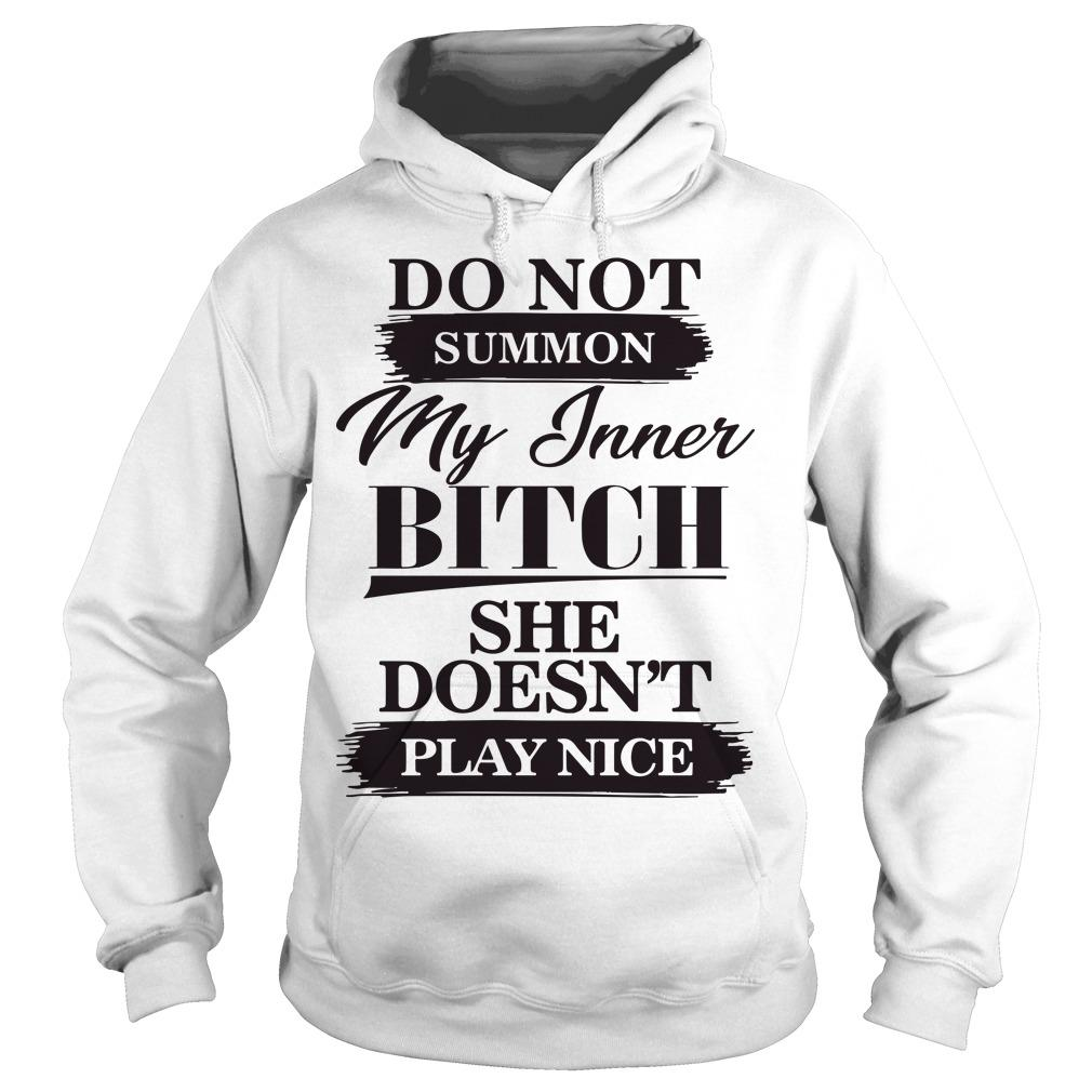 Do Not Summon My Inner Bitch She Doesn't Play Nice Hoodie