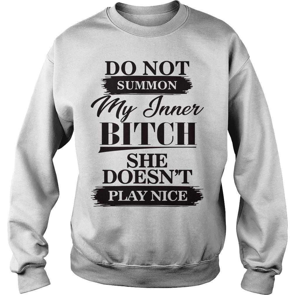 Do Not Summon My Inner Bitch She Doesn't Play Nice Sweater