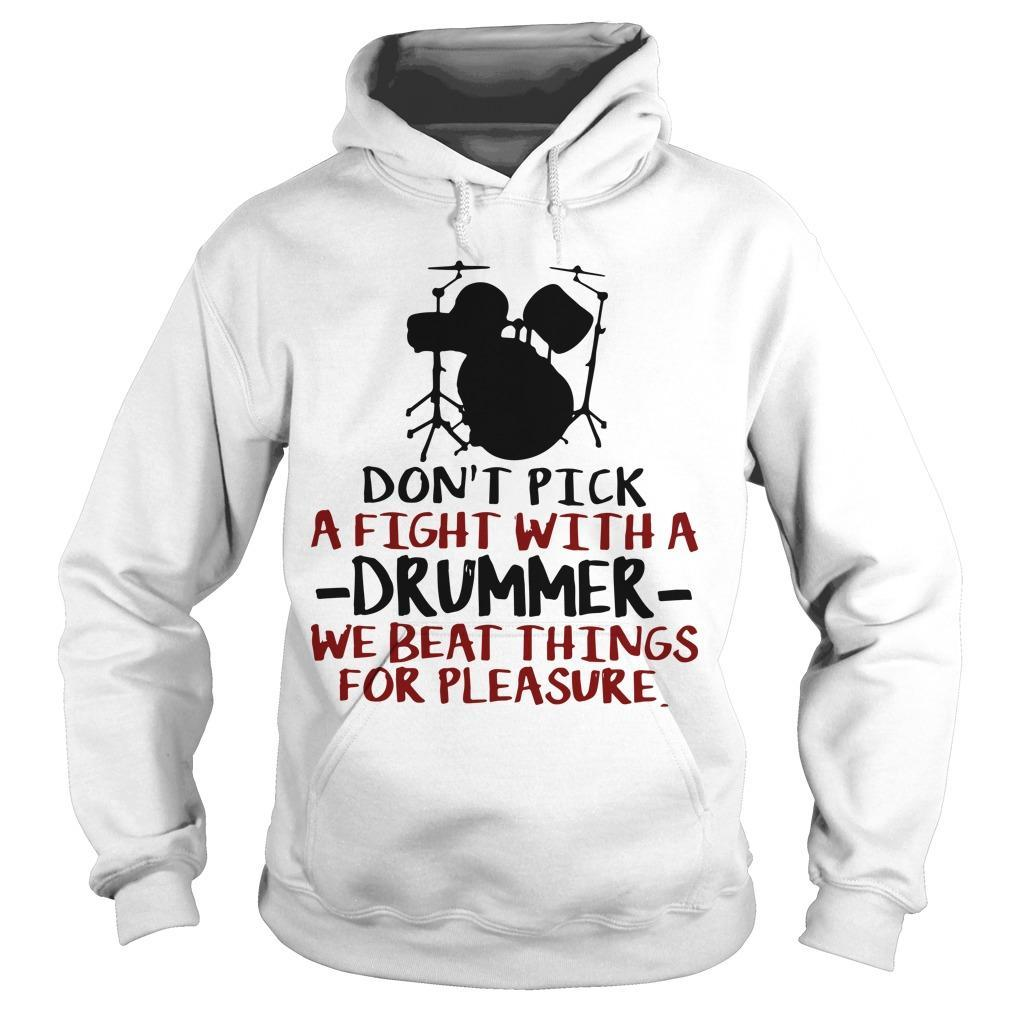 Drummers Don't Pick A Fight With A Drummer We Beat Things For Pleasure Hoodie