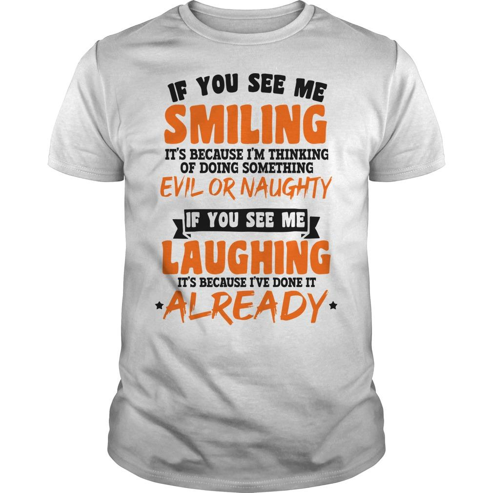 If You See Me Smiling I'm Thinking Of Doing Something Evil Or Naughty Shirt