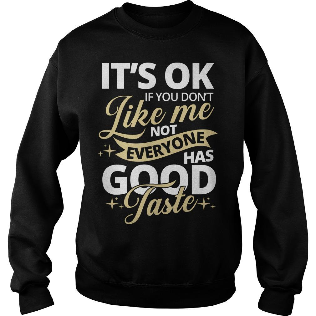 It's Ok If You Don't Like Me Not Everyone Has Good Taste Sweater
