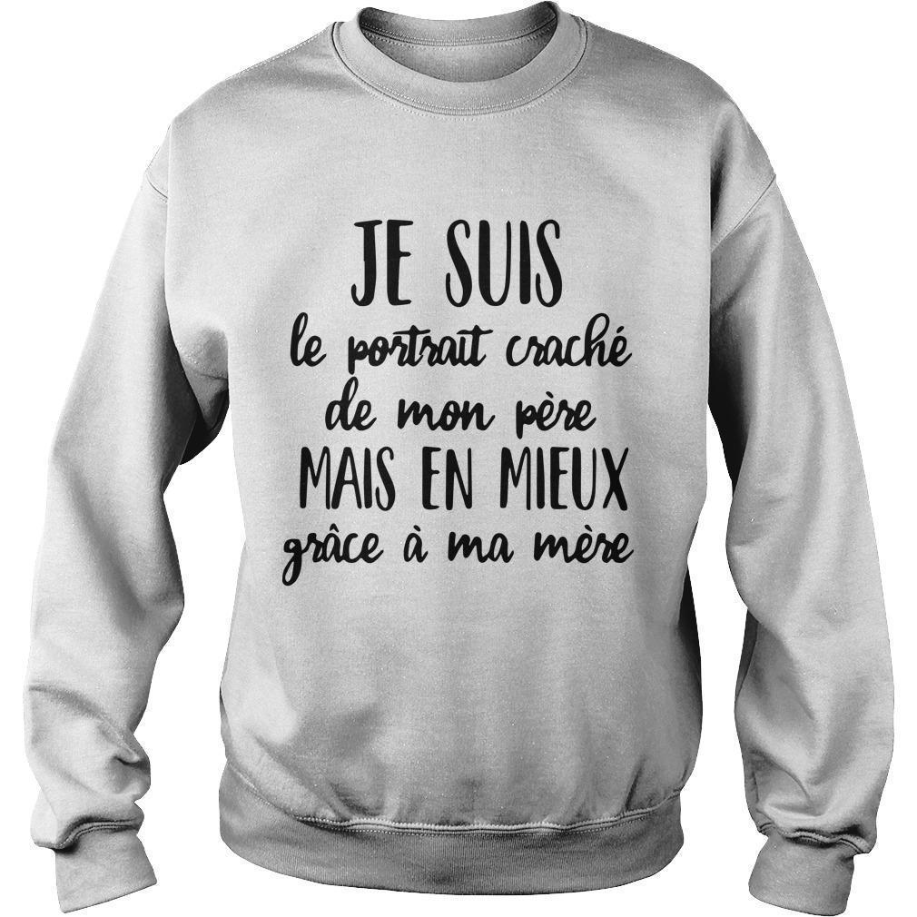 Je Suis Le Portrait Craché De Mon Père Mais En Mieux Grâce À Ma Mère Sweater