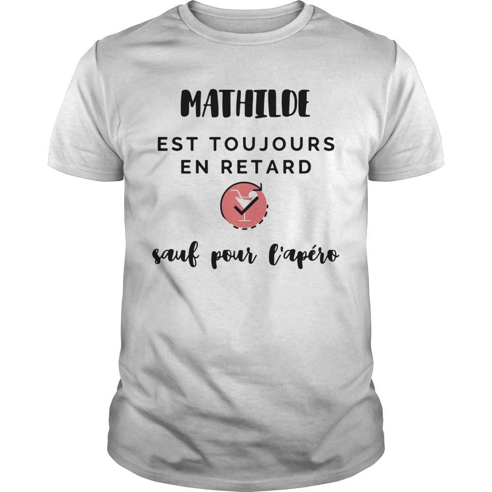 Mathilde Est Toujours En Retard Sauf Pour L'apéro Shirt