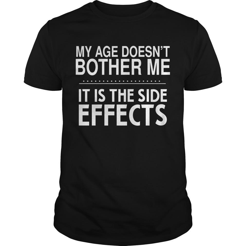 My Age Doesn't Bother Me It Is The Side Effects Shirt