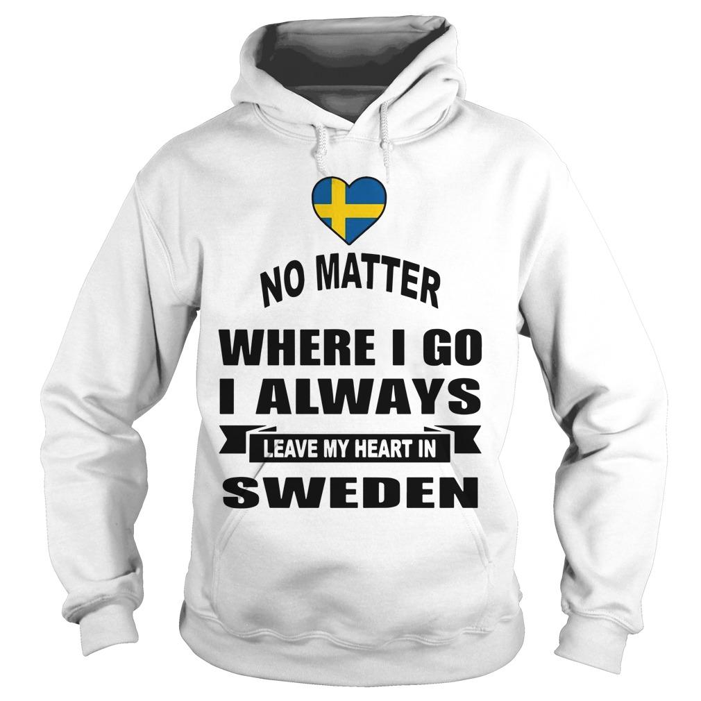 No Matter Where I Go I Always Leave My Heart In Sweden Hoodie