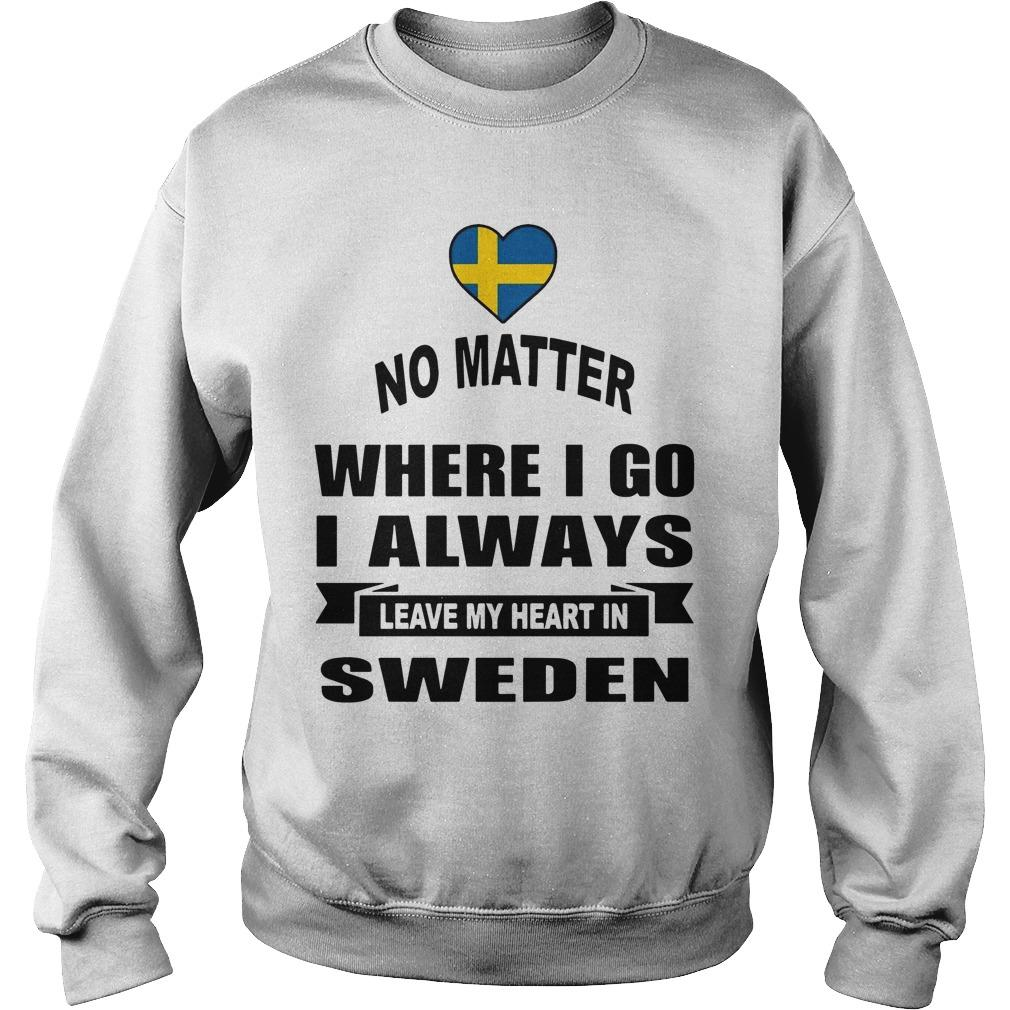 No Matter Where I Go I Always Leave My Heart In Sweden Sweater