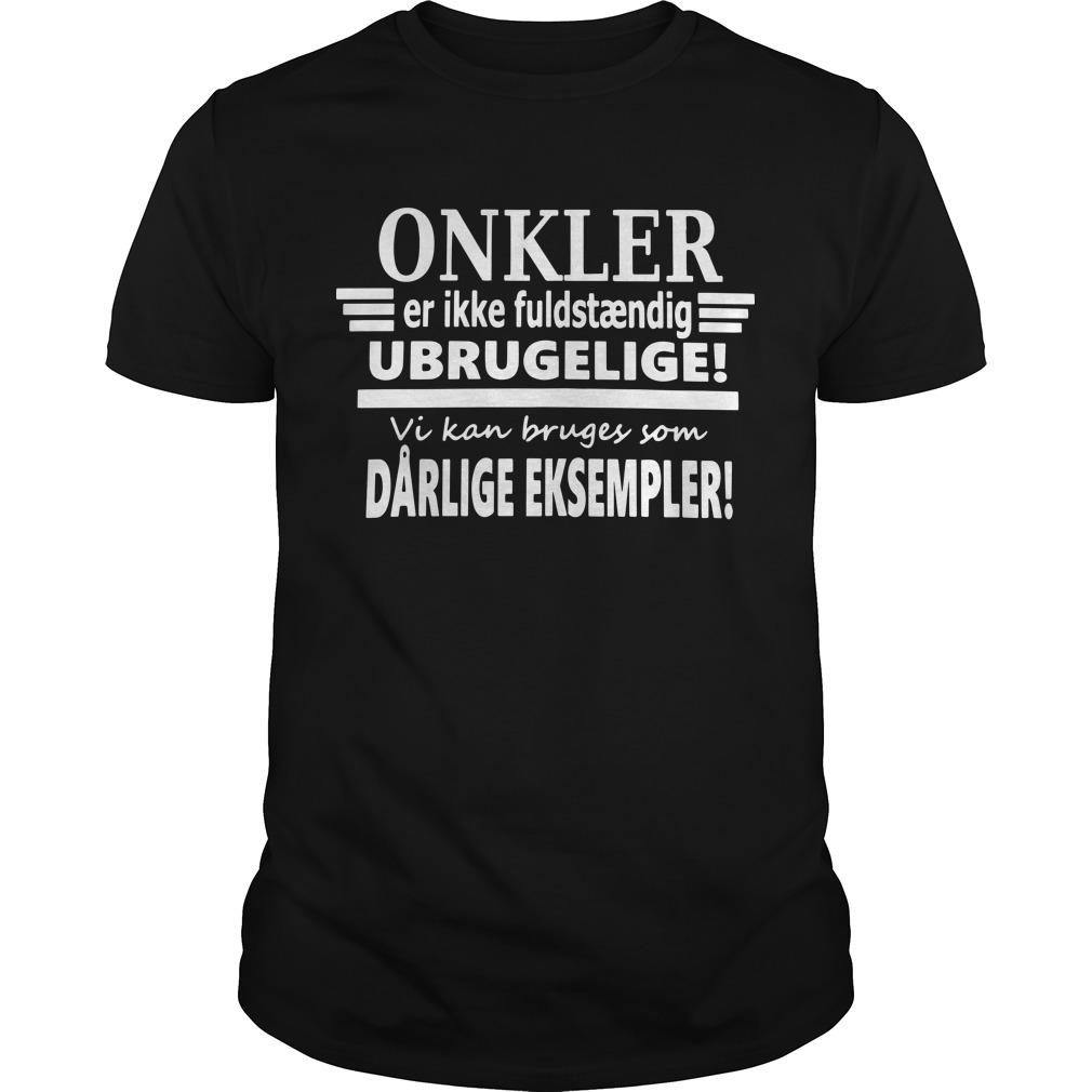 Onkel Er Ikke Fuldstændig Ubrugelige Dårlige Eksempel Shirt