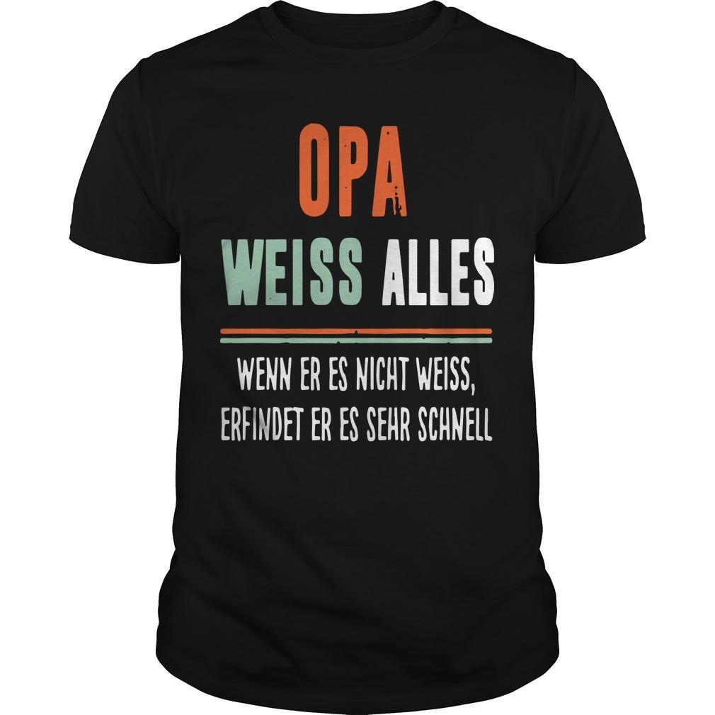 Opa Weiss Alles Wenn Er Es Nicht Weiss Erfindet Er Es Sehr Schnell Shirt