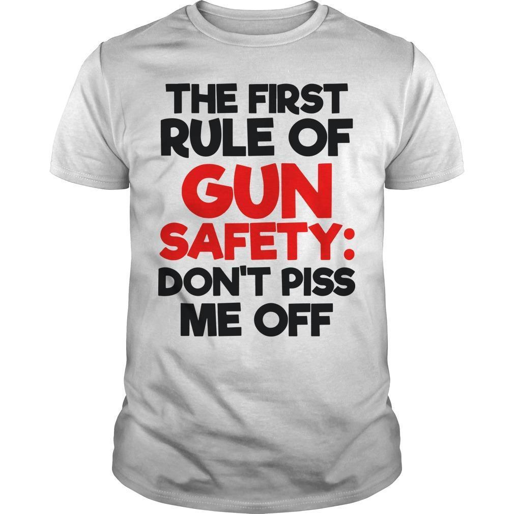 The First Rule Of Gun Safety Don't Piss Me Off Shirt
