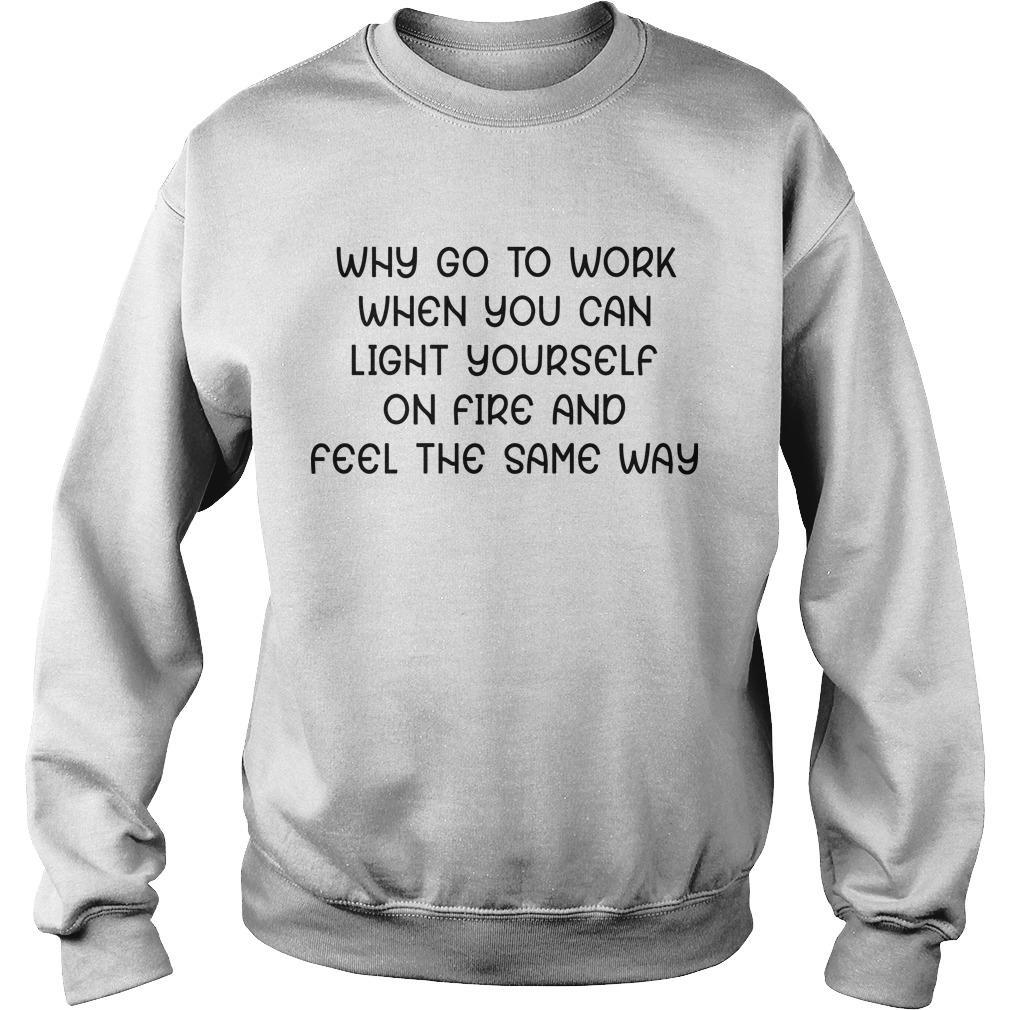 Why Go To Work When You Can Light Yourself On Fire And Feel The Same Way Sweater
