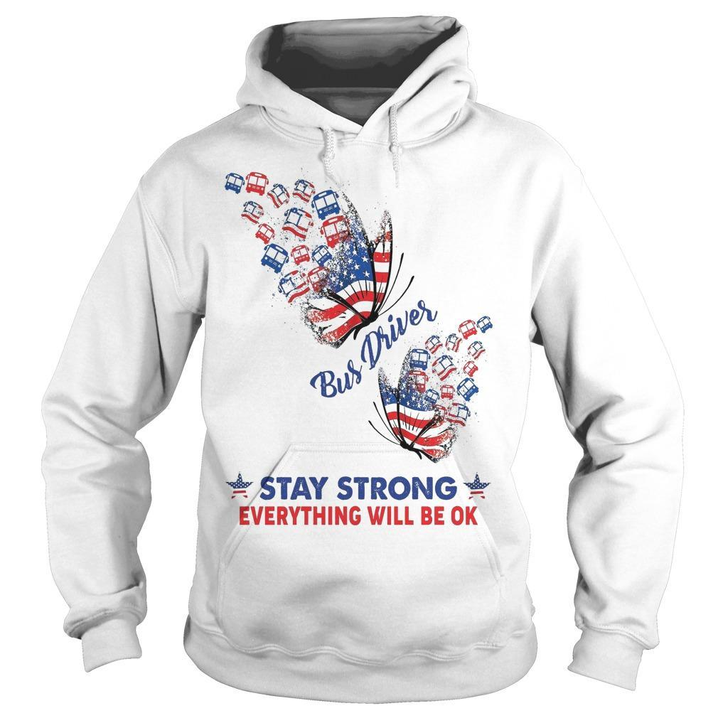 American Flag Butterfly Bus Driver Stay Strong Everything Will Be Ok Hoodie
