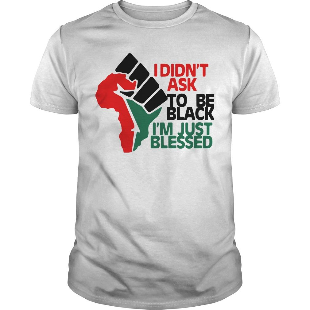 I Didn't Ask To Be Black I'm Just Blessed Shirt