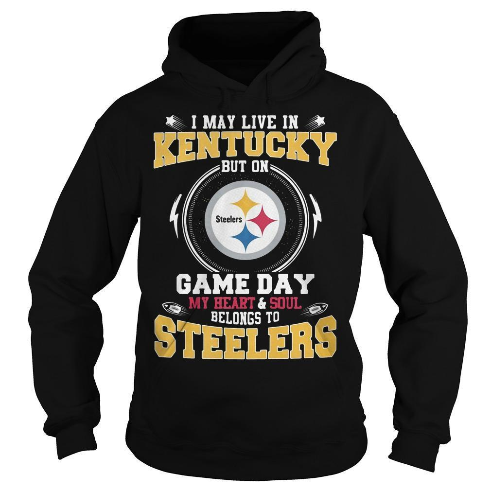 I May Live In Kentucky But On Game Day My Heart And Soul Steelers Hoodie