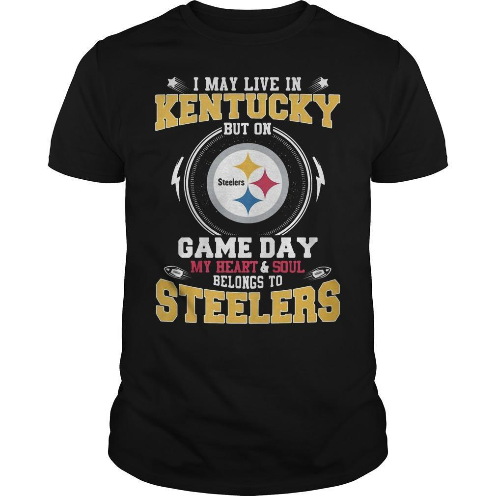 I May Live In Kentucky But On Game Day My Heart And Soul Steelers Shirt