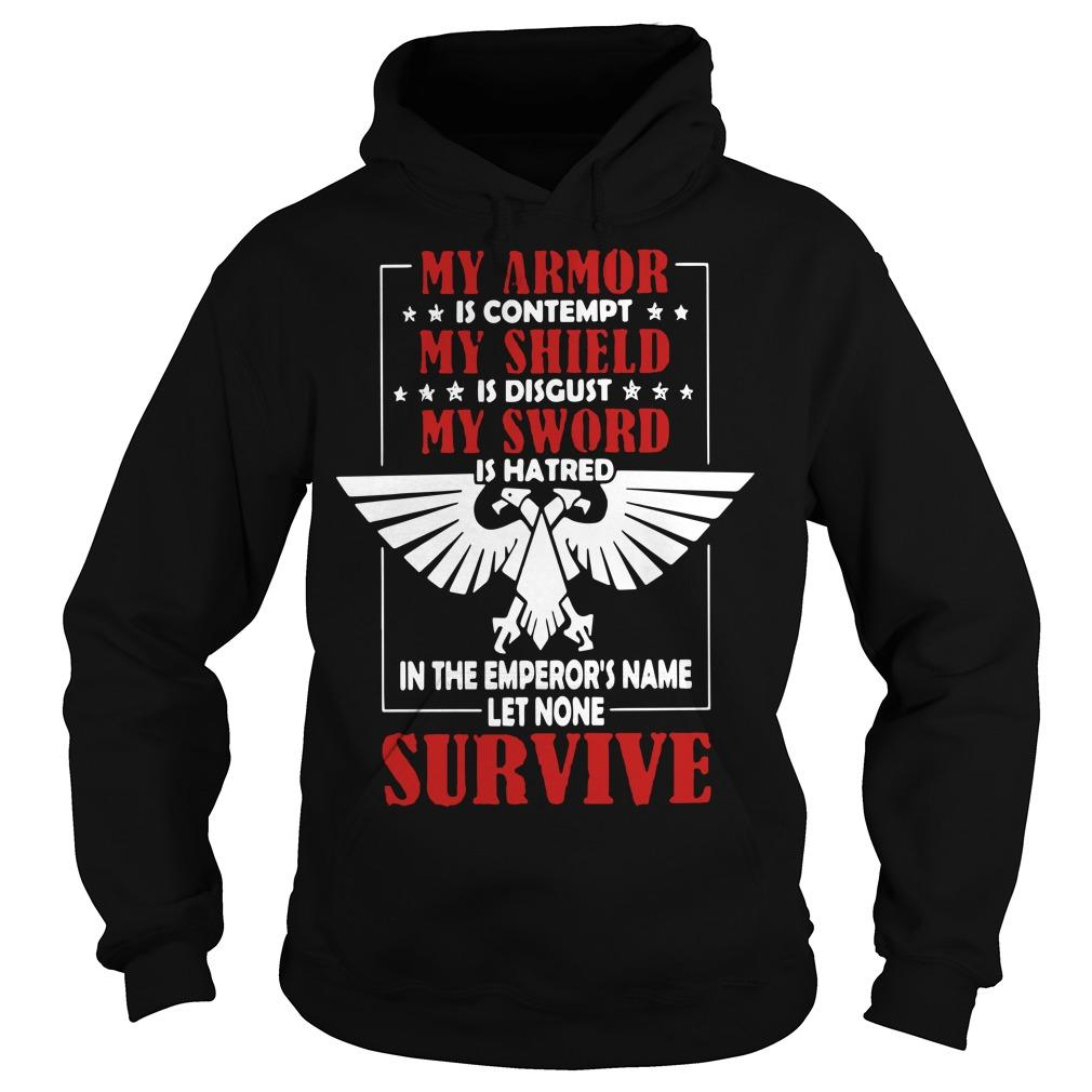 My Armor Is Contempt My Shield Is Disgust My Sword Is Hatred Hoodie