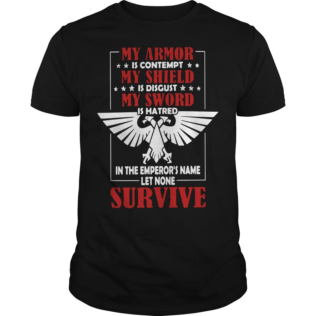 My Armor Is Contempt My Shield Is Disgust My Sword Is Hatred Shirt