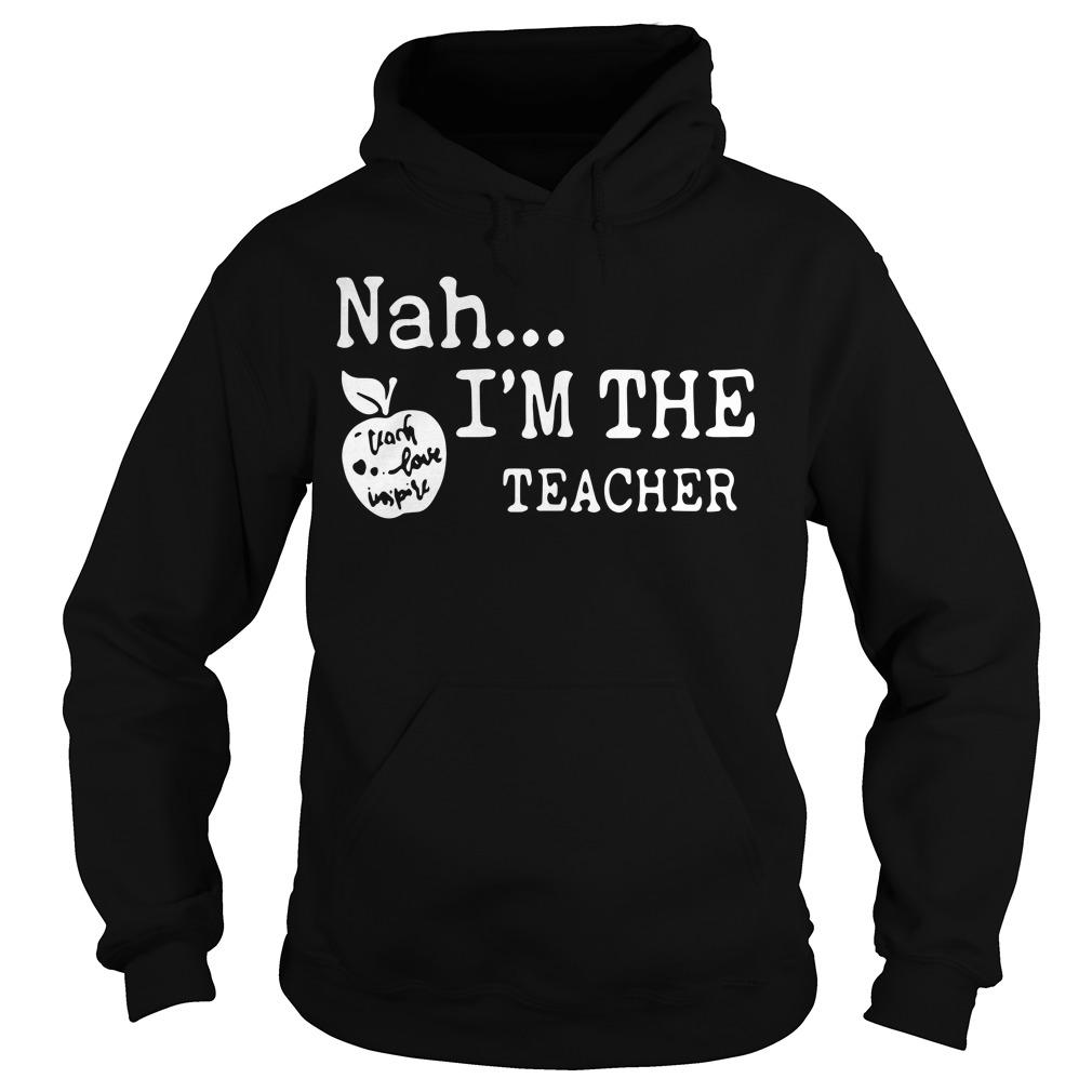 Nah I'm The Teacher Hoodie