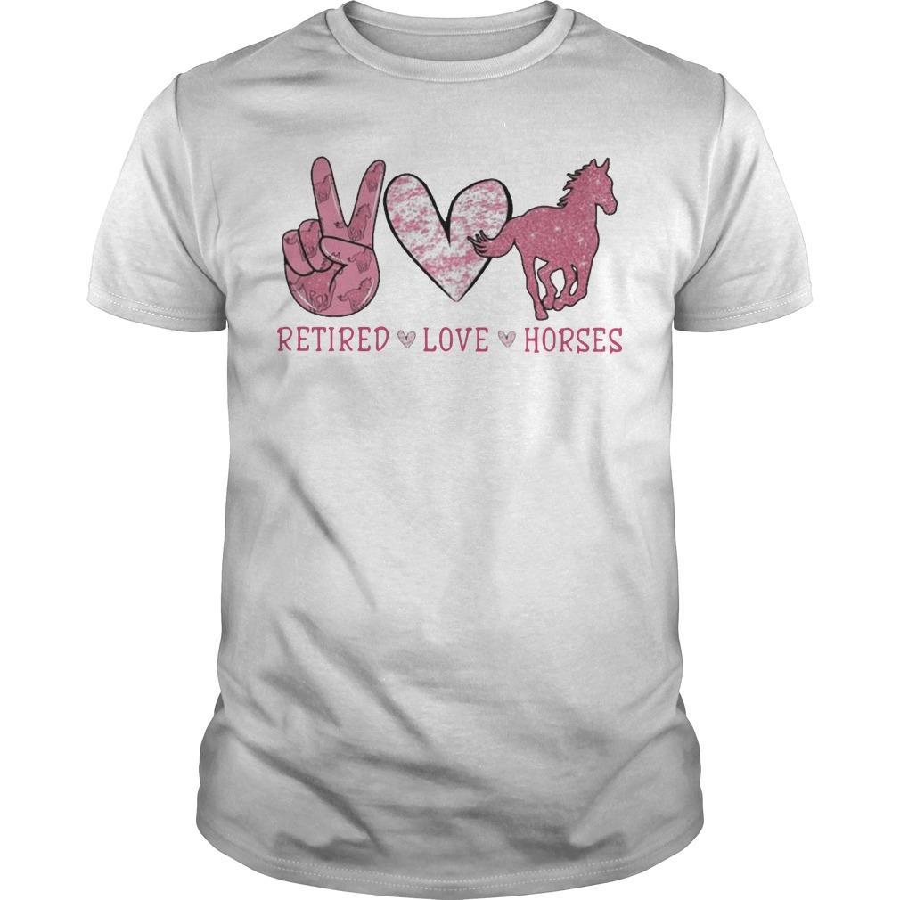 Retired Love Horses Shirt