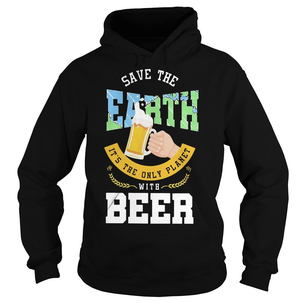 Save The Earth It's The Only Planet With Beer Hoodie