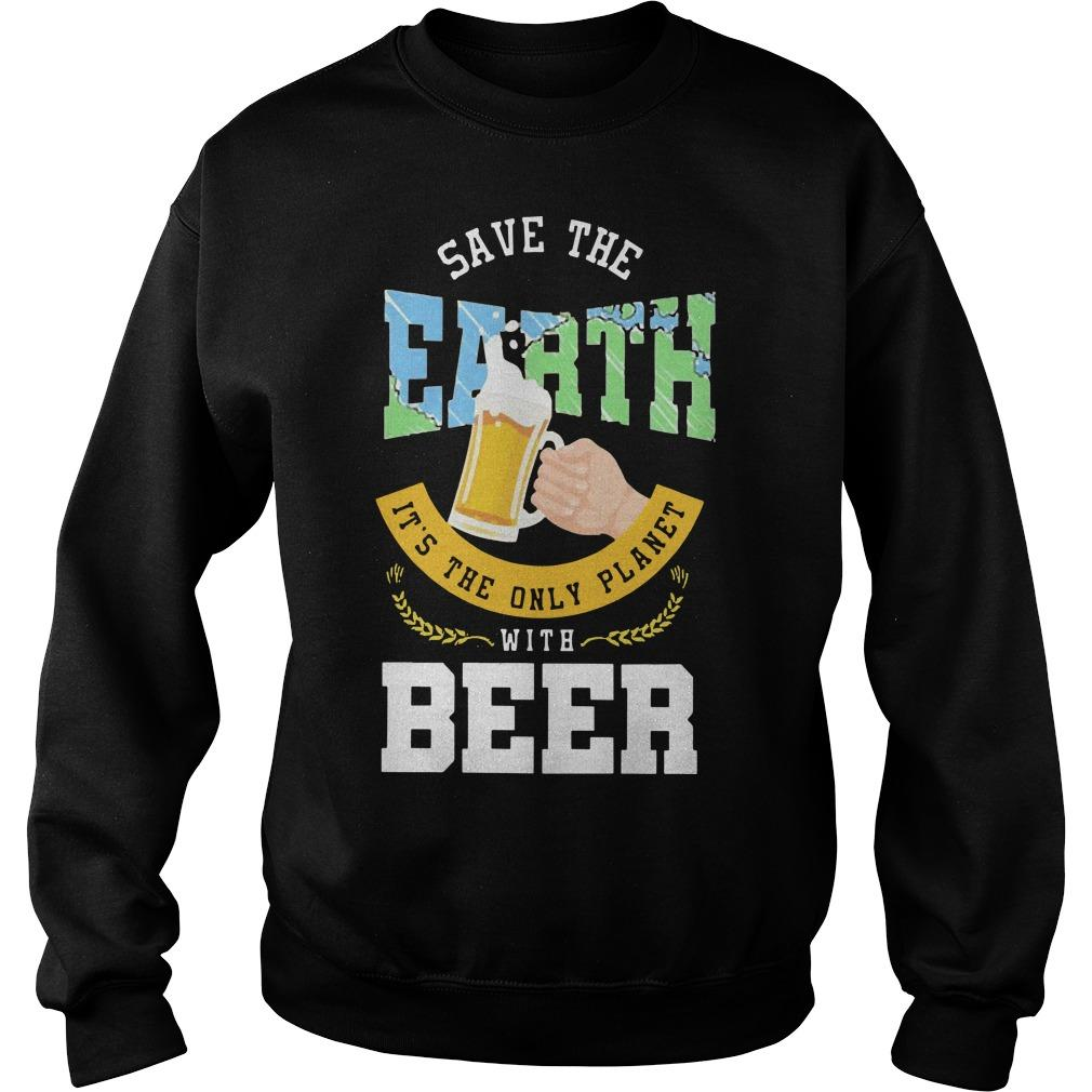 Save The Earth It's The Only Planet With Beer Sweater