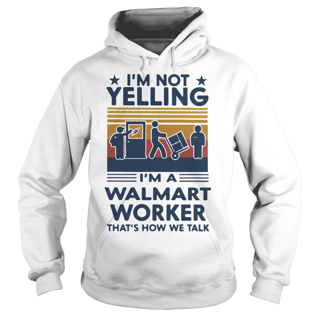 Vintage I'm Not Yelling I'm A Walmart Worker That's How We Talk Hoodie