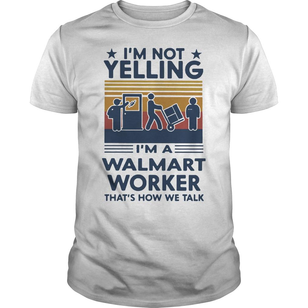 Vintage I'm Not Yelling I'm A Walmart Worker That's How We Talk Shirt