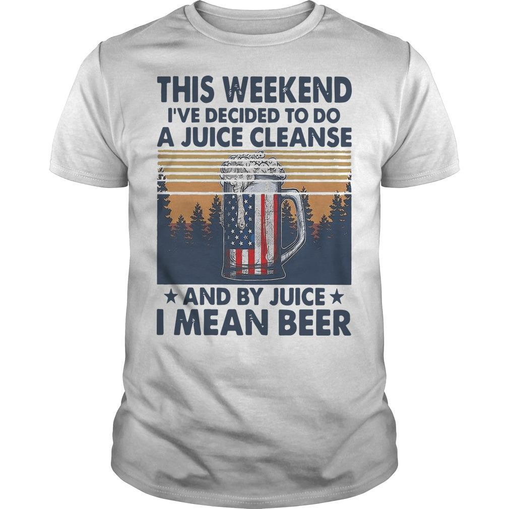 Vintage This Weekend I've Decided To Do A Juice Cleanse I Mean Beer Shirt