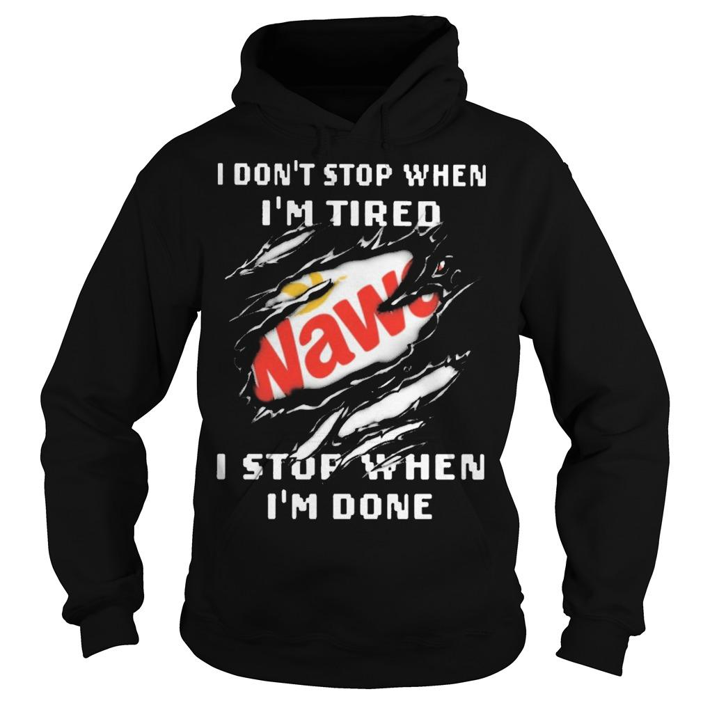Wawa I Don't Stop When I'm Tired I Stop When I'm Done Hoodie