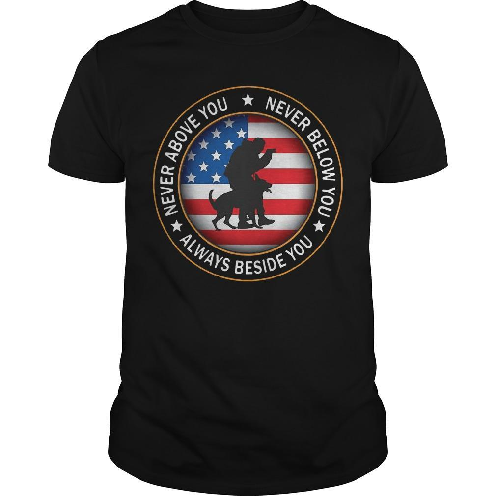 American Flag Never Above You Never Below You Always Beside You Shirt