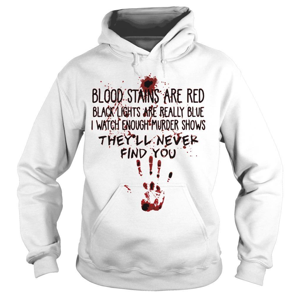 Blood Stains Are Red Black Lights Are Really Blue They'll Never Find You Hoodie