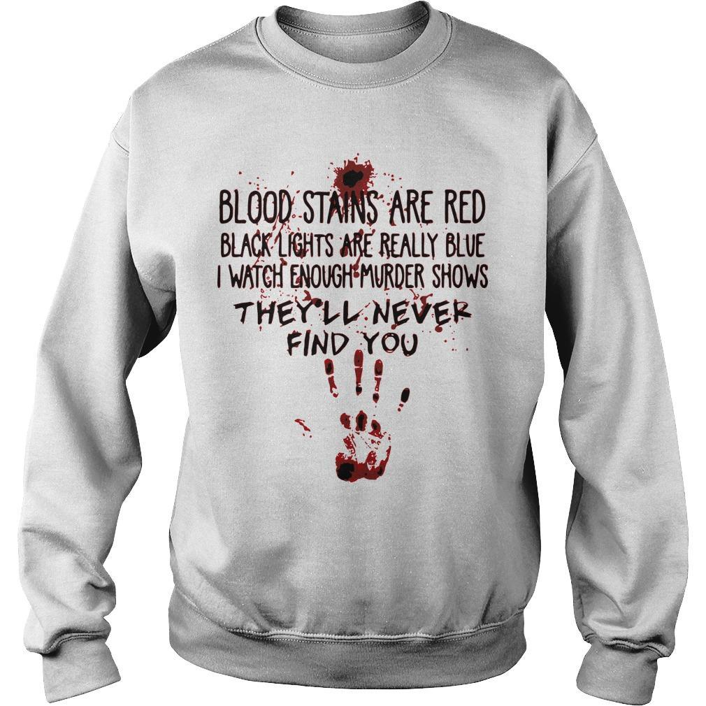 Blood Stains Are Red Black Lights Are Really Blue They'll Never Find You Sweater