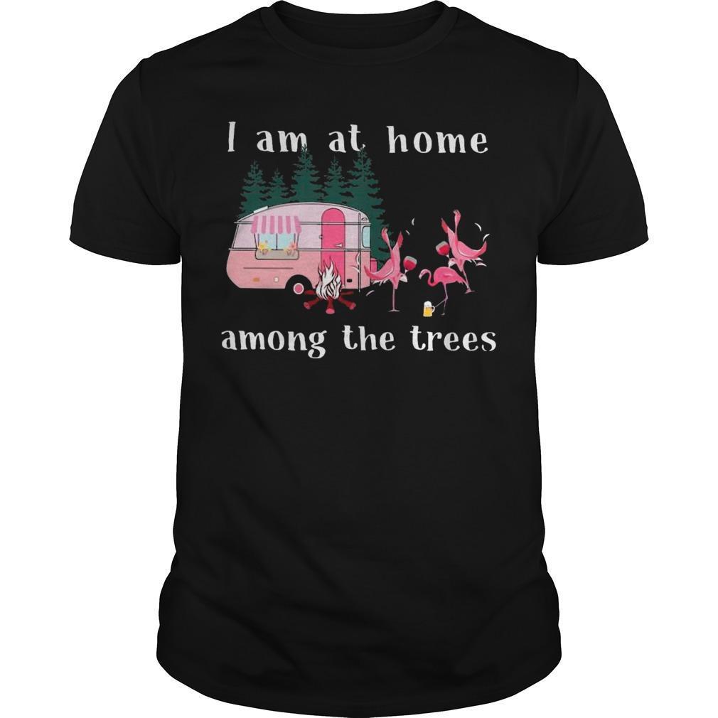 Camping Flamingos I Am At Home Among The Trees Shirt