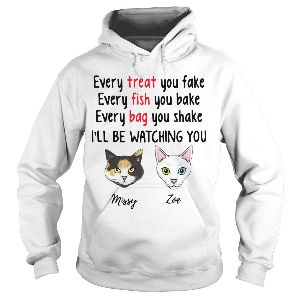 Cat Every Treat You Fake Every Fish You Bake I'll Be Watching You Hoodie
