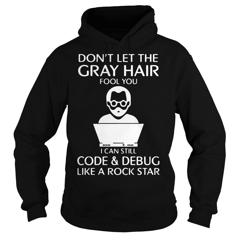 Don't Let The Gray Hair Fool You I Can Still Code And Debug Hoodie