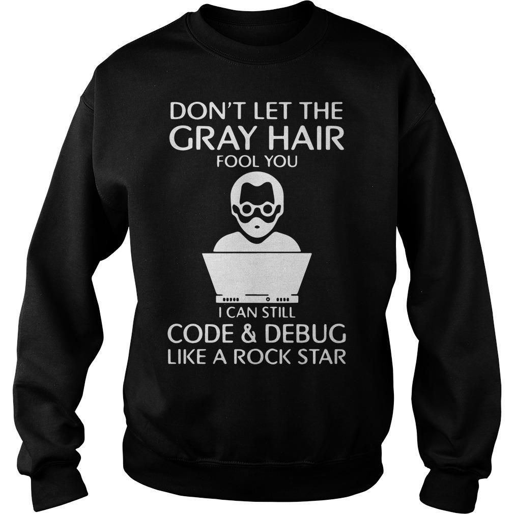Don't Let The Gray Hair Fool You I Can Still Code And Debug Sweater