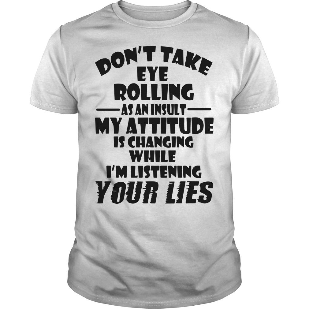 Don't Take Eye Rolling As An Insult My Attitude Is Changing Shirt