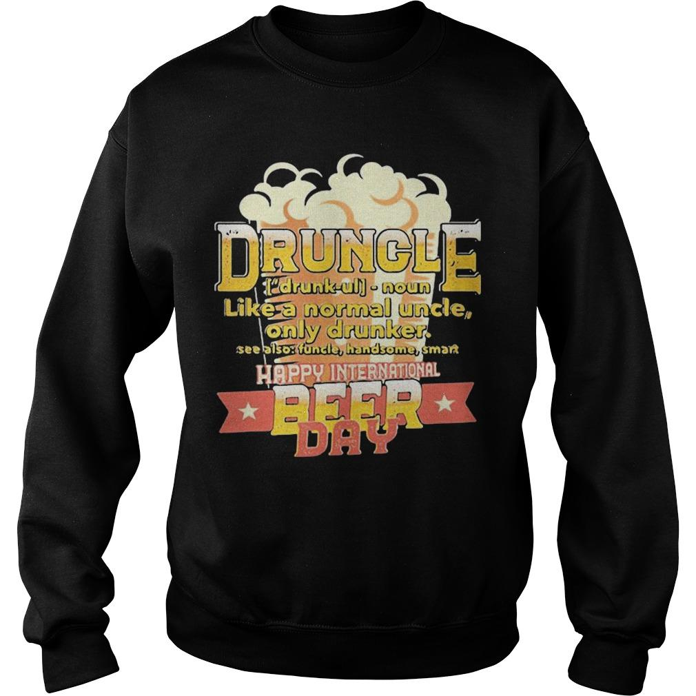Druncle Like A Normal Uncle Only Drunker Happy International Beer Day Sweater